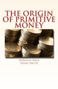 Horatio Hale et Adam Smith - The Origin of Primitive Money.