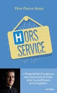 Hors service - Hospitalisé d'urgence, ma rencontre brutale avec la souffrance et la fragilité.