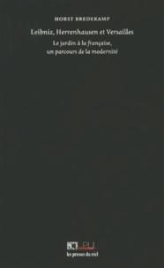 Horst Bredekamp - Leibniz, Herrenhausen et Versailles - Le jardin à la française, un parcours de la modernité.
