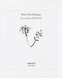 Horst Bredekamp - Les coraux de Darwin - Premiers modèles de l'évolution et tradition de l'histoire naturelle.