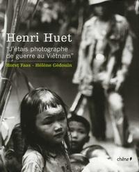 """Horst Faas et Hélène Gédouin - Henri Huet - """"J'étais photographe de guerre au Viêtnam""""."""