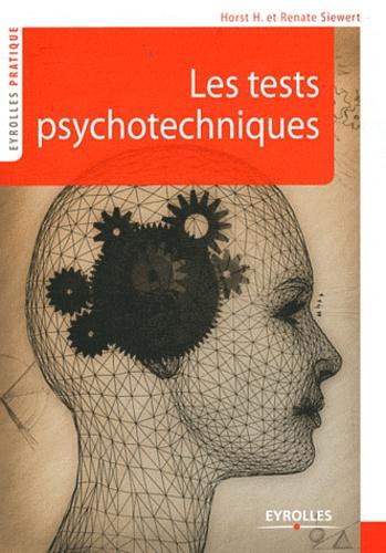 Horst H. Siewert et Renate Siewert - Les tests psychotechniques - S'entraîner pour réussir.