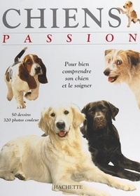 Horst Hegewald-Kawich et Bettina Buresch - Chiens passion - Pour bien comprendre et soigner son chien.