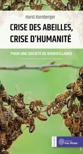 Horst Kornberger - Crise des abeilles, crise d'humanité - Pour une société de bienveillance.