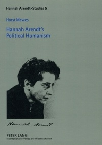Horst Mewes - Hannah Arendt's Political Humanism.