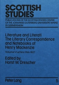 Horst w. Drescher - Literature and Literati / The Literary Correspondence and Notebooks of Henry Mackenzie - Volume 1 / Letters 1766-1827.