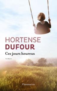 Hortense Dufour - Ces jours heureux.