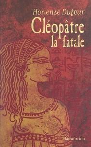 Hortense Dufour - Cléopâtre, la fatale.