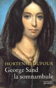 Hortense Dufour - George Sand la somnambule.
