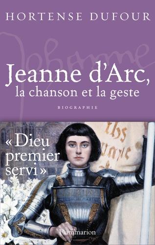 Jeanne d'Arc. 1412-1431, La Chanson et La Geste