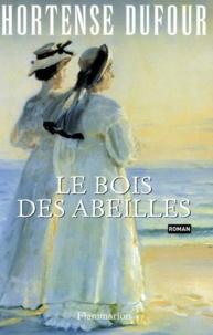 Hortense Dufour - Le Bois des abeilles.