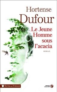 Hortense Dufour - Le jeune homme sous l'acacia.