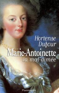 Hortense Dufour - Marie-Antoinette la mal-aimée.
