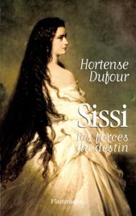 Hortense Dufour - Sissi - Les forces du destin.