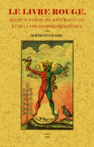 Hortensius Flamel - Le livre rouge - Résumé du magisme, des sciences occultes et de la philosophie hermétique.