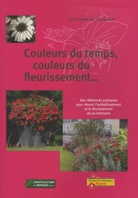 Horticulture et paysage - Couleurs du temps, couleurs du fleurissement... - Des références pratiques pour réussir l'embellissement et le fleurissement de sa commune.