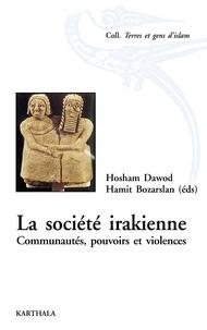 Hosham Dawod et Hamit Bozarslan - La société irakienne. - Communautés, pouvoirs et violences.