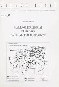 Hosni Boukerzaza et Marie-Claude Maurel - Maillage territorial et pouvoir dans l'Algérie du Nord-Est.