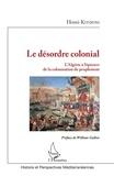 Hosni Kitouni - Le désordre colonial - L'Algérie à l'épreuve de la colonisation de peuplement.