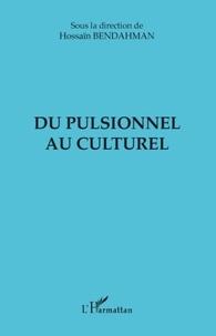 Hossain Bendahman - Du pulsionnel au culturel.