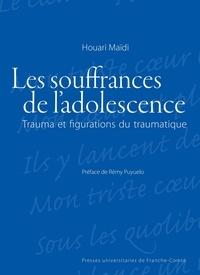 Houari Maïdi - Les souffrances de l'adolescence - Trauma et figurations du traumatique.