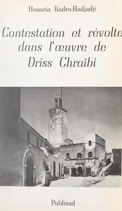 Houaria Kadra-Hadjadji - Contestation et révolte dans l'œuvre de Driss Chraïbi.