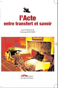 Houchang Guilyardi - L'acte - Entre transfert et savoir.
