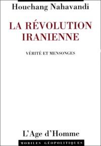 Houchang Nahavandi - LA REVOLUTION IRANIENNE. - Vérité et mensonges.