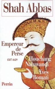 Houchang Nahavandi et Yves Bomati - SHAH ABBAS. - Empereur de Perse 1587-1629.