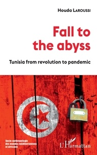 Houda Laroussi - Fall to the abyss - Tunisia from revolution to pandemic.