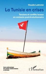 Houda Laroussi - La Tunisie en crises - Tensions et conflits locaux en contexte postrévolutionnaire.