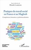 Houda Laroussi - Pratiques du travail social en France et au Maghreb.