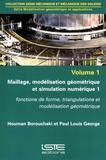 Houman Borouchaki et Paul-Louis George - Modélisation géométrique et applications - Volume 1 : Maillage, modélisation géométrique et simulation numérique 1. Fonctions de forme, triangulations et modélisation géométrique.