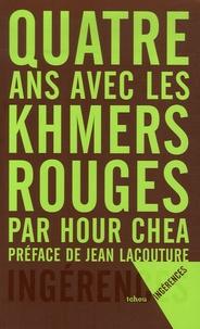 Hour Chea - Quatre ans avec les Khmers Rouges.