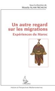 Houria Alami M'Chichi - Un autre regard sur les migrations - Expériences du Maroc.