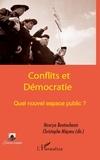 Hourya Bentouhami et Christophe Miqueu - Conflits et démocratie. Quel nouvel espace public ?.