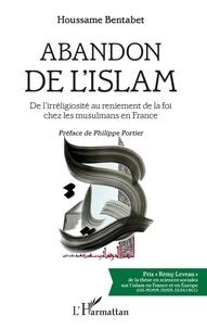 Houssame Bentabet - Abandon de l'islam - De l'irréligiosité au reniement de la foi chez les musulmans en France.