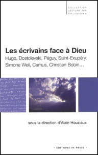 Houziaux alain - Les écrivains face à Dieu. - Hugo, Dostoïevski, Péguy, Saint-Exupéry, Simone Weil, Camus, Christian Bobin....