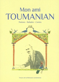 Hovhannès Toumanian - Mon ami Toumanian - Poèmes, ballades, contes.