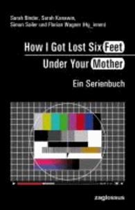 How I Got Lost Six Feet Under Your Mother - Ein Serienbuch.