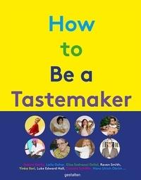 Gestalten - How to be a tastemaker - Poppy Jamie, Raven Smith, Hans Ulrich Obrist, Luke Edward Hall and more.