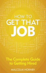 How to Get That Job - The Complete Guide to Getting Hired.