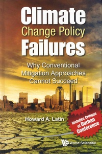 Howard-A Latin - Climate Change Policy Failures - Why Conventional Mitigation Approaches Cannot Succeed.