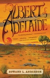 Howard Anderson - Albert of Adelaide - A Novel.