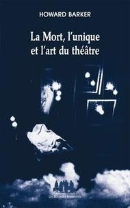 Howard Barker - La Mort, l'unique et l'art du théâtre.
