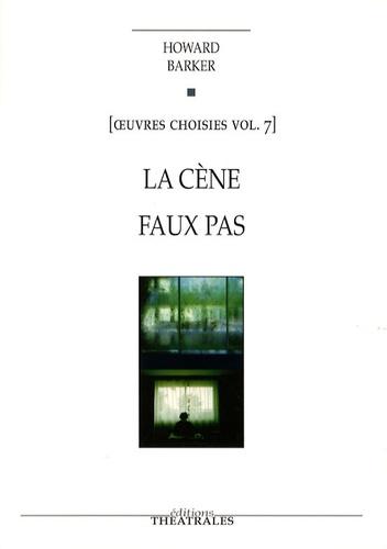 Howard Barker - Oeuvres choisies - Volume 7, La Cène ; Faux pas.