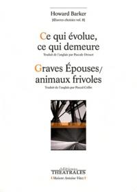 Howard Barker - Oeuvres choisies - Volume 8, Ce qui évolue, ce qui demeure ; Graves Epouses / animaux frivoles.