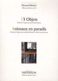 Howard Barker - Oeuvres choisies - Volume 5, 13 Objets, Etudes sur la servitude ; Animaux en paradis.