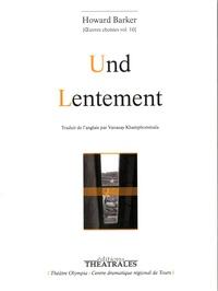 Howard Barker - Oeuvres choisies - Volume 10, Und ; Lentement.