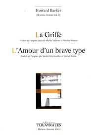 Howard Barker - Oeuvres choisies - Volume 3, La griffe ; L'amour d'un brave type.